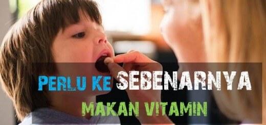 Perlu ke makan vitamin kenapa kena makan