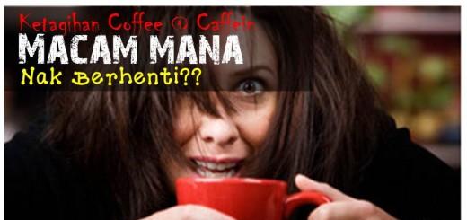 ketagih kopi macam mana nak berhenti minum kopi untuk ibu menyusu bahaya tak minum kopi