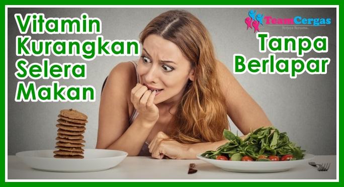 4 Vitamin Yang Boleh Kurangkan Selera Makan