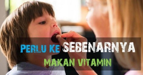 Perlu Ke Makan Vitamin dan Supplement?